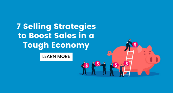Seven Selling Strategies to Boost Sales in a Tough Economy